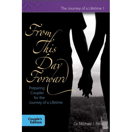 From This Day Forward: Preparing Couples for the Journey of a Lifetime - Couples' manual